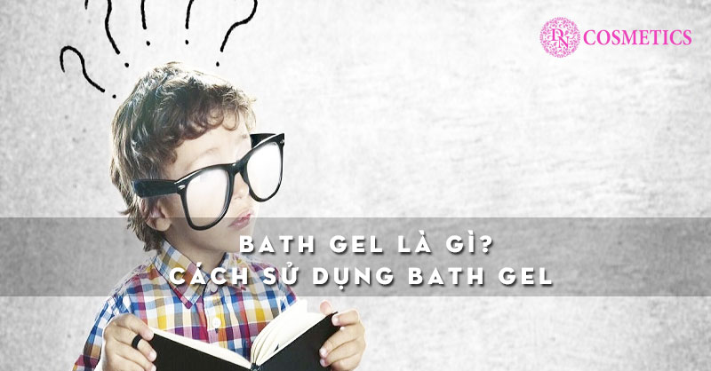 bath-gel-la-gi